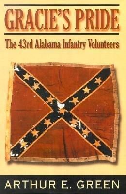 Gracie's Pride: The 43rd Alabama Infantry Volunteers als Buch