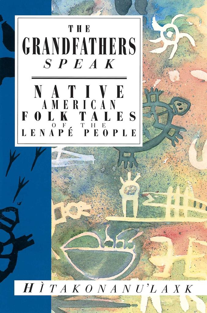 The Grandfathers Speak: Native American Folk Tales of the Lenape People als Taschenbuch