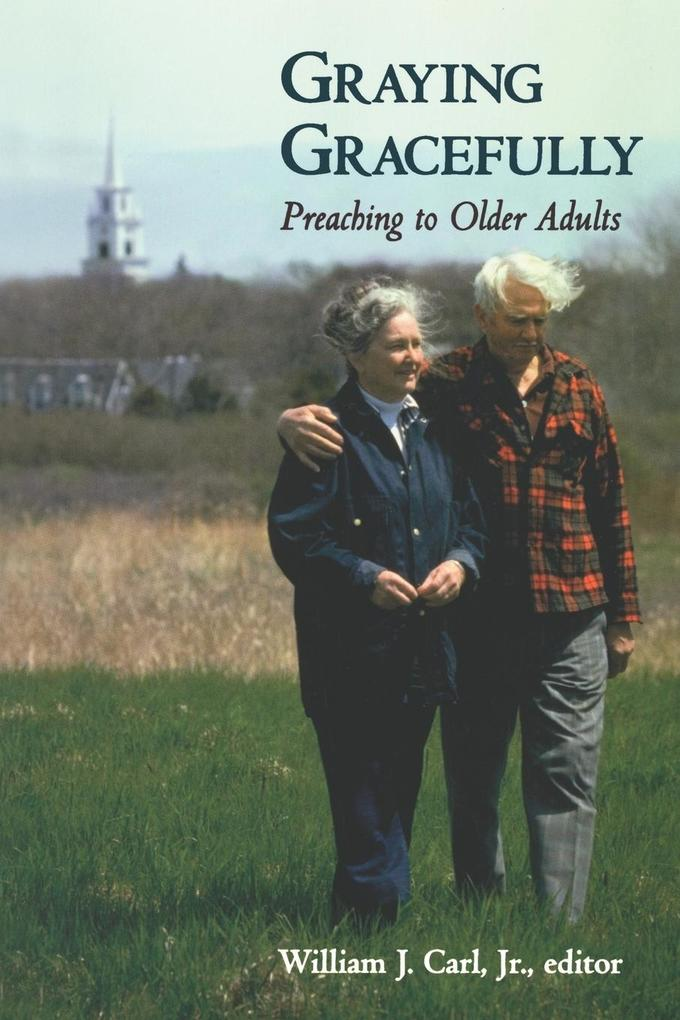Graying Gracefully: Preaching to Older Adults als Taschenbuch