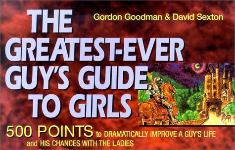 The Greatest-Ever Guy's Guide to Girls: 500 Points to Dramatically Improve a Guy's Life and His Chances with the Ladies als Taschenbuch