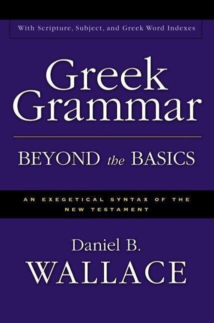 Greek Grammar Beyond the Basics: An Exegetical Syntax of the New Testament als Buch