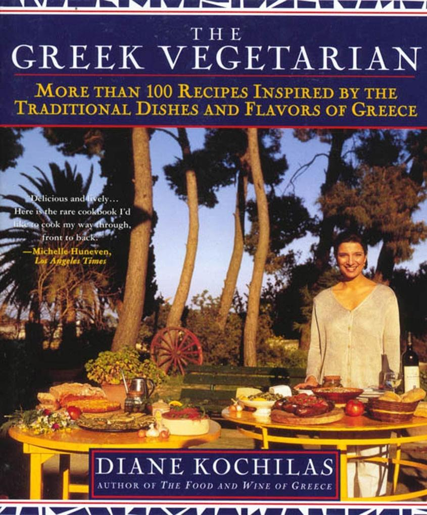 The Greek Vegetarian: More Than 100 Recipes Inspired by the Traditional Dishes and Flavors of Greece als Taschenbuch
