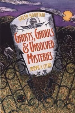 Green Mountain Ghosts, Ghouls & Unsolved Mysteries als Taschenbuch
