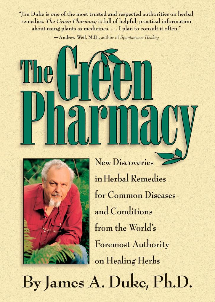 The Green Pharmacy: New Discoveries in Herbal Remedies for Common Diseases and Conditions from the World's Foremost Authority on Healing H als Taschenbuch