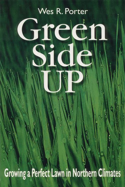 Green Side Up: Growing a Perfect Lawn in Northern Climates als Taschenbuch