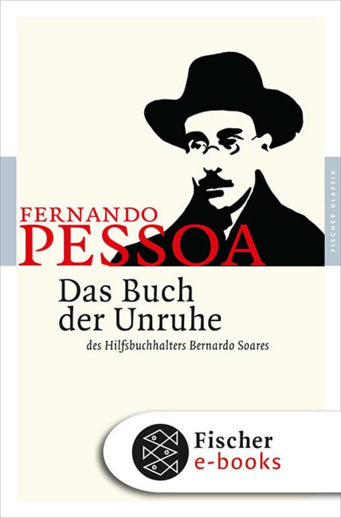 Das Buch der Unruhe des Hilfsbuchhalters Bernardo Soares als eBook von Fernando Pessoa