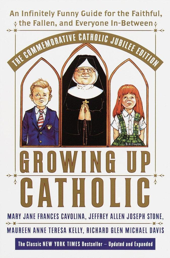Growing Up Catholic: The Millennium Edition: An Infinitely Funny Guide for the Faithful, the Fallen and Everyone In-Between als Taschenbuch