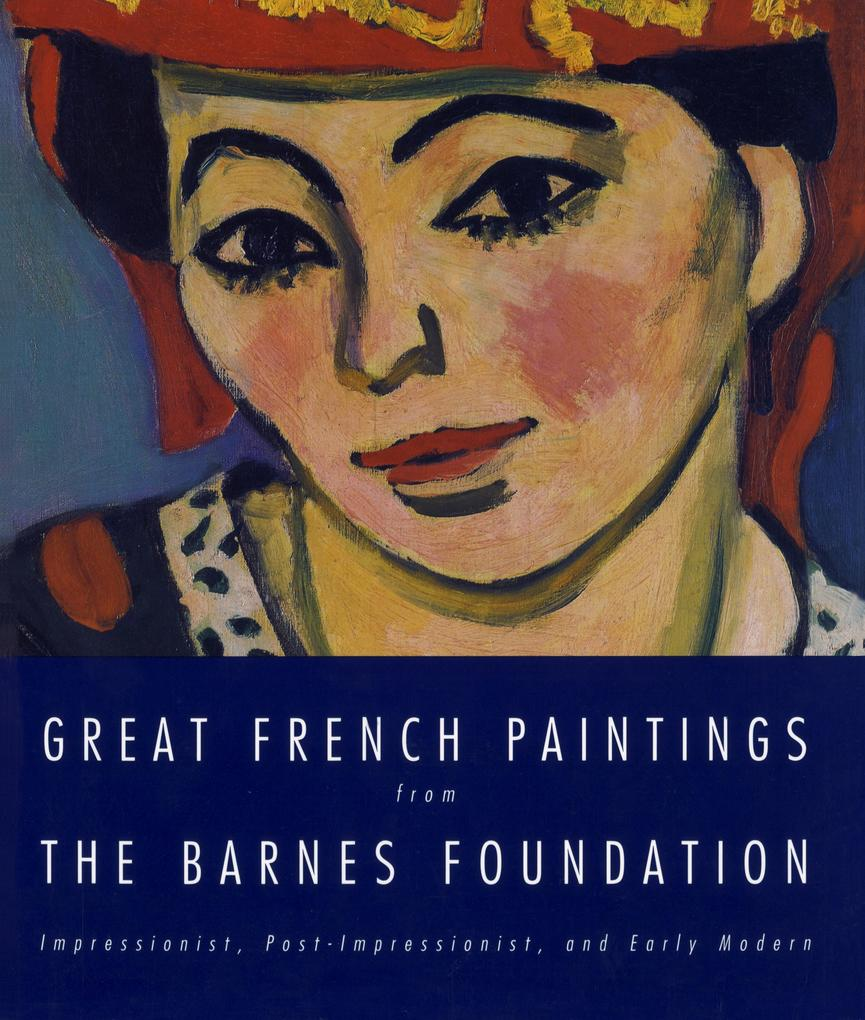Great French Paintings from the Barnes Foundation: Impressionist, Post-Impressionist, and Early Modern als Taschenbuch