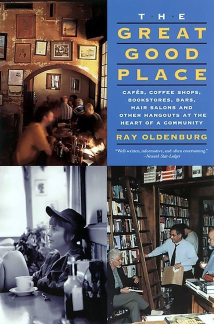 The Great Good Place: Cafes, Coffee Shops, Bookstores, Bars, Hair Salons, and Other Hangouts at the Heart of a Community als Taschenbuch