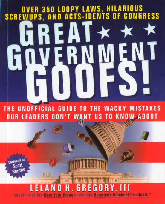 Great Government Goofs: Over 350 Loopy Laws, Hilarious Screw-Ups and Acts-Idents of Congress als Taschenbuch