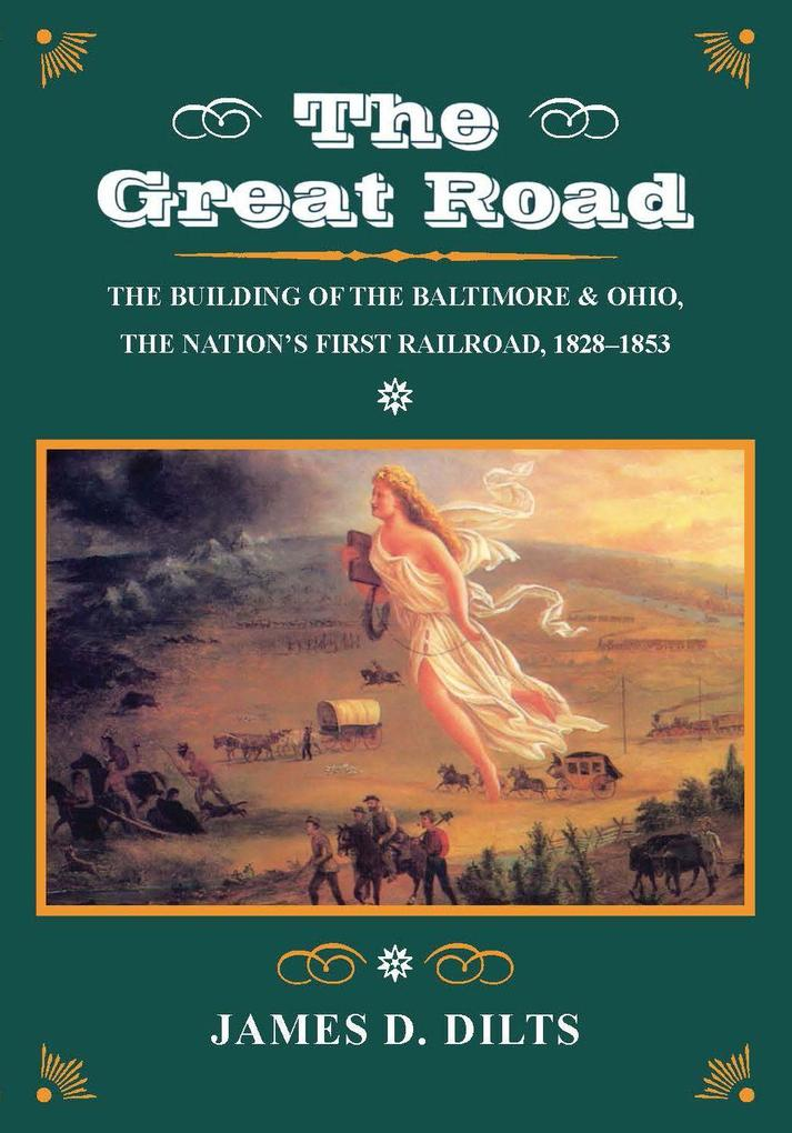 The Great Road: The Building of the Baltimore and Ohio, the Nationas First Railroad, 1828-1853 als Taschenbuch