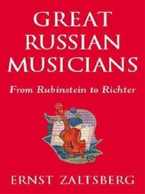 Great Russian Musicians: From Rubinstein to Richter als Taschenbuch