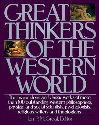 Great Thinkers of the Western World: The Major Ideas and Classic Works of More Than 100 Outstanding Western Philosophers, Physical and Social Scientis als Buch