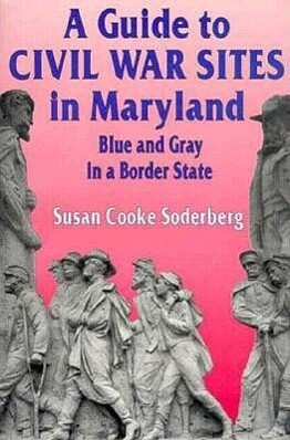 A Guide to Civil War Sites in Maryland: Blue and Gray in a Border State als Taschenbuch