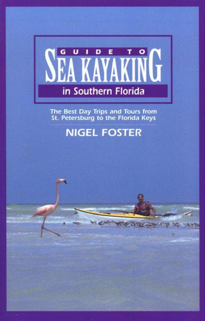 Guide to Sea Kayaking in Southern Florida: The Best Day Trips and Tours from St. Petersburg to the Florida Keys als Taschenbuch