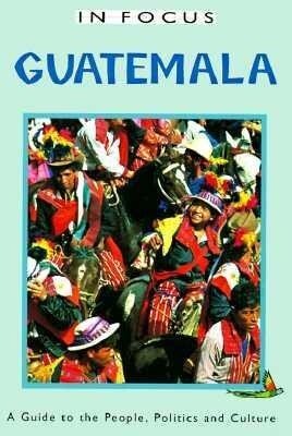 Guatemala in Focus: A Guide to the People, Politics and Culture als Taschenbuch