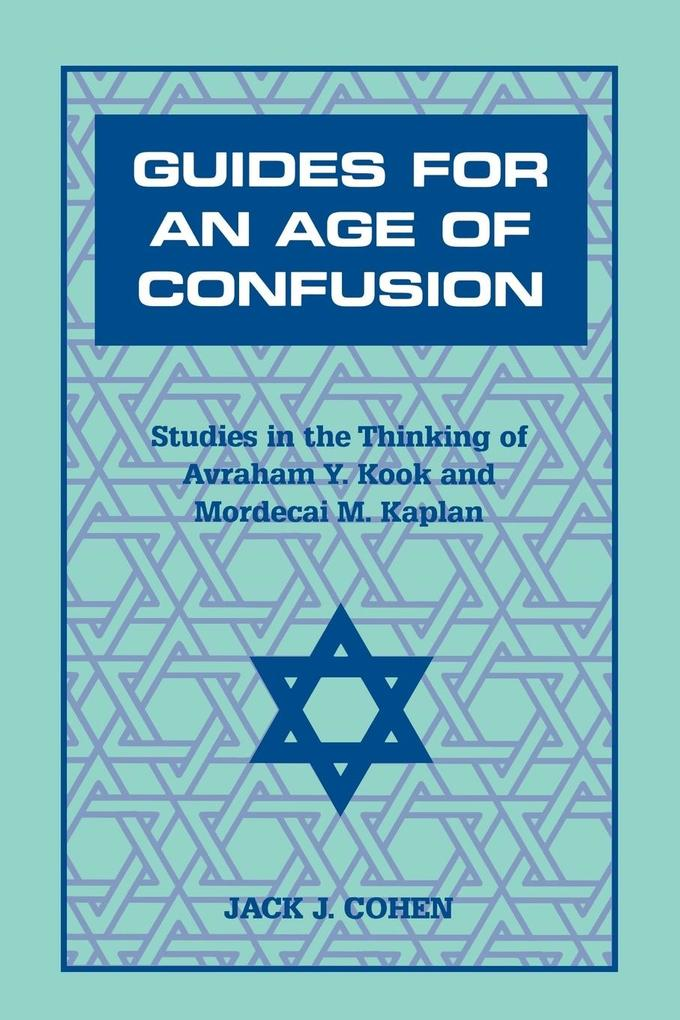 Guides for an Age of Confusion: Studies in the Thinking of Avraham Y. Kook and Mordecai M. Kaplan als Taschenbuch