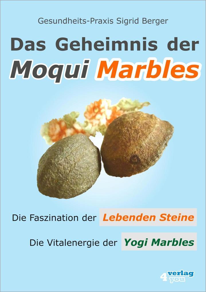 Das Geheimnis der Moqui Marbles. Die Faszination der Lebenden Steine. als eBook