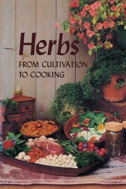 Herbs: From Cultivation to Cooking als Taschenbuch