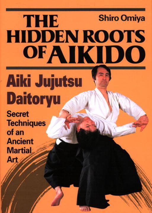 The Hidden Roots of Aikido: Aiki Jujutsu Daitoryu als Buch