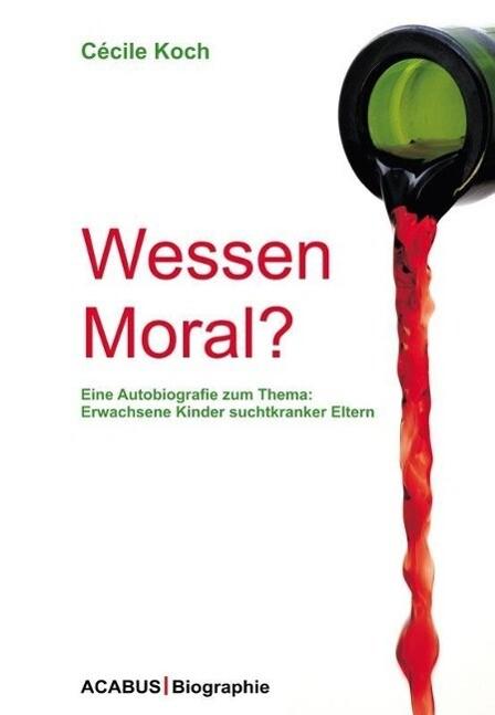 Wessen Moral? Eine Autobiografie zum Thema: Erwachsene Kinder suchtkranker Eltern als eBook