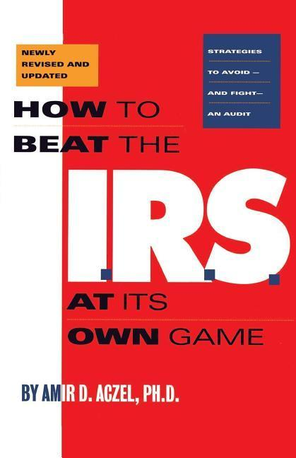 How to Beat the I.R.S. at Its Own Game: Strategies to Avoid--And Fight--An Audit als Taschenbuch
