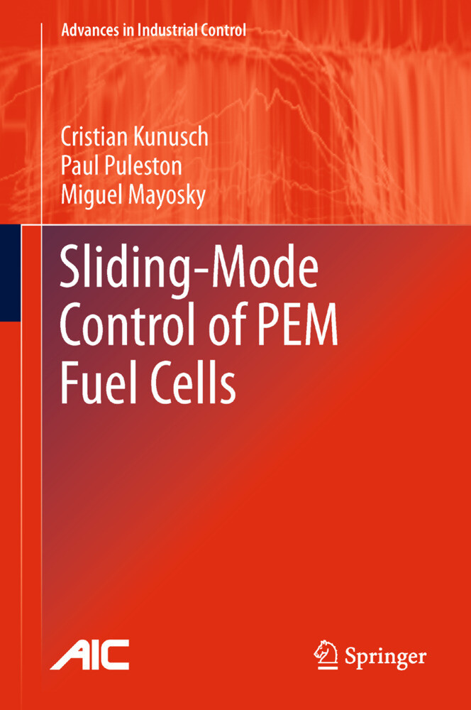 Sliding-Mode Control of PEM Fuel Cells als Buch von Cristian Kunusch, Paul Puleston, Miguel Mayosky