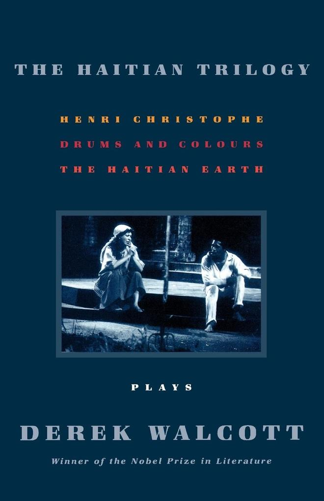 The Haitian Trilogy: Plays: Henri Christophe, Drums and Colours, and the Haytian Earth als Taschenbuch