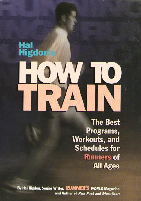 Hal Higdon's How to Train: The Best Programs, Workouts, and Schedules for Runners of All Ages als Taschenbuch