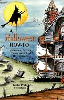 A Halloween How-To: Costumes, Parties, Decorations, and Destinations als Taschenbuch