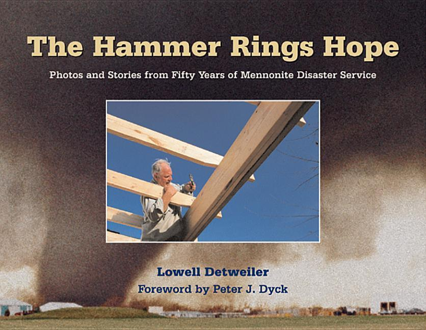 The Hammer Rings Hope: Photos and Stories from Fifty Years of Mennonite Disaster Service als Buch