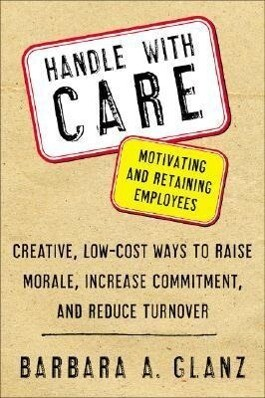 Handle with Care: Motivating and Retaining Employees: Creative, Lost-Cost Ways to Raise Morale, Increase Commitment, and Reduce Turnover als Taschenbuch