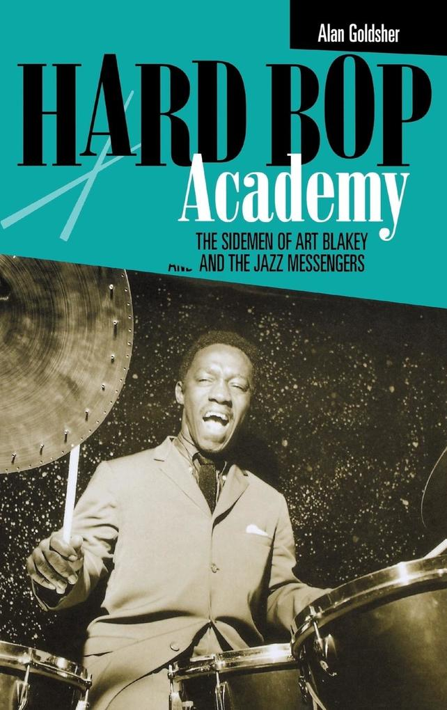 Hard Bop Academy: The Sidemen of Art Blakey and the Jazz Messengers als Buch