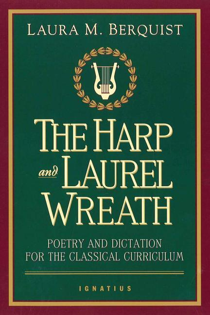 The Harp and Laurel Wreath: Poetry and Dictation for the Classical Curriculum als Taschenbuch