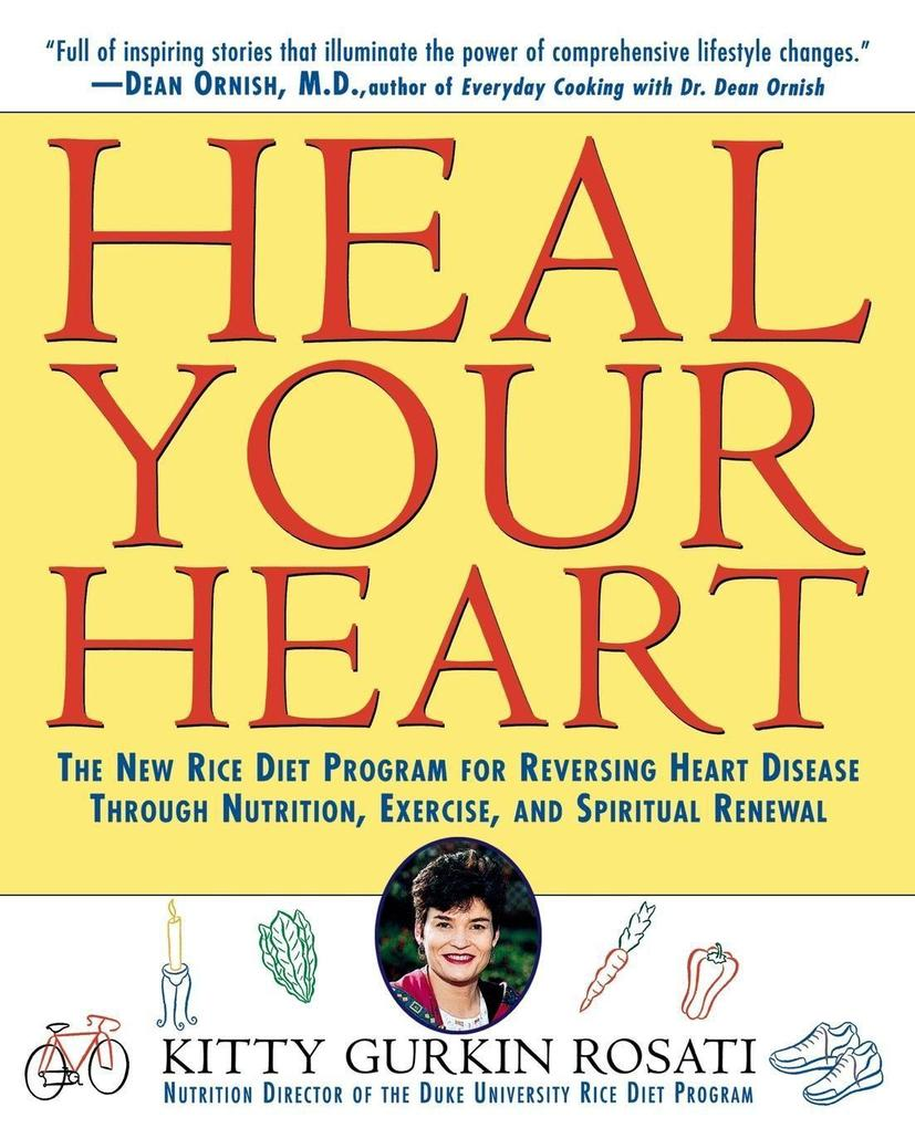 Heal Your Heart: The New Rice Diet Program for Reversing Heart Disease Through Nutrition, Exercise, and Spiritual Renewal als Taschenbuch