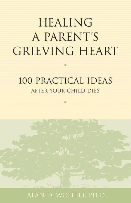 Healing a Parent's Grieving Heart: 100 Practical Ideas After Your Child Dies als Taschenbuch