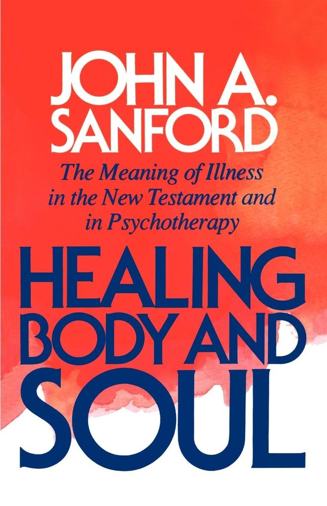 Healing Body and Soul: The Meaning of Illness in the New Testament and in Psychotherapy als Taschenbuch