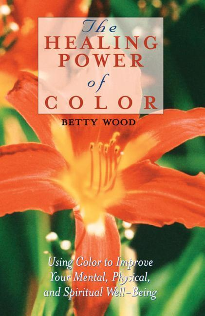 The Healing Power of Color: Using Color to Improve Your Mental, Physical, and Spiritual Well-Being als Taschenbuch