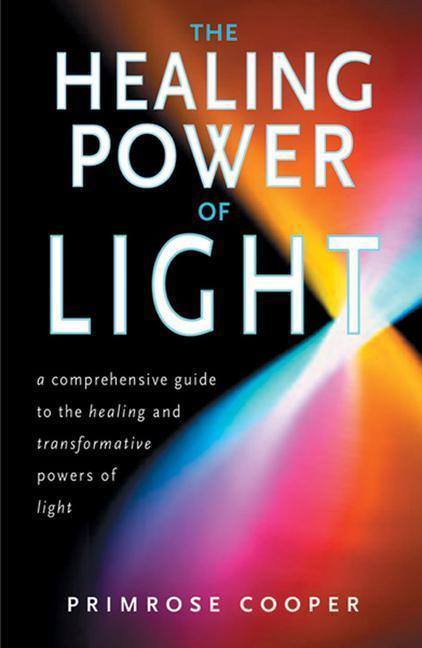 The Healing Power of Light: A Comprehensive Guide to the Healing and Transformative Powers of Light als Taschenbuch