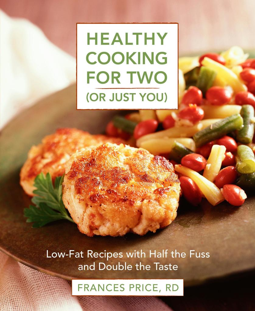 Healthy Cooking for Two (or Just You): Low-Fat Recipes with Half the Fuss and Double the Taste als Taschenbuch