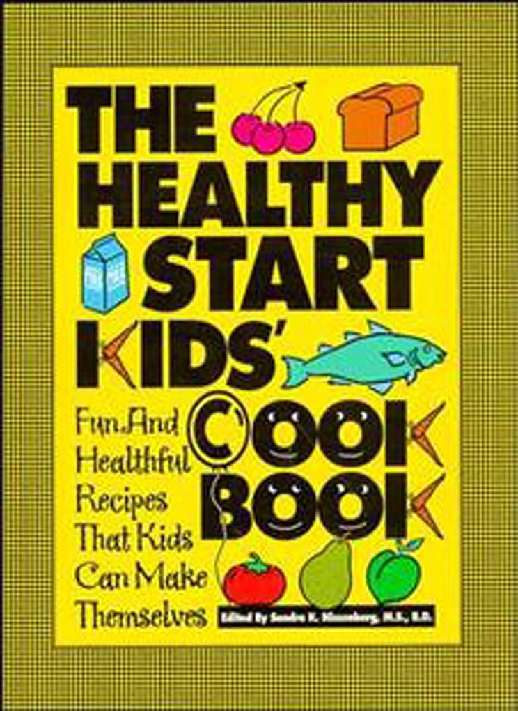 The Healthy Start Kids' Cookbook: Fun and Healthful Recipes That Kids Can Make Themselves als Taschenbuch