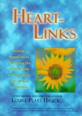 Heart-Links: Inspiring Personal Stories That Explore Our Powerful Ability to Communicate with Our Lost Loved Ones als Buch