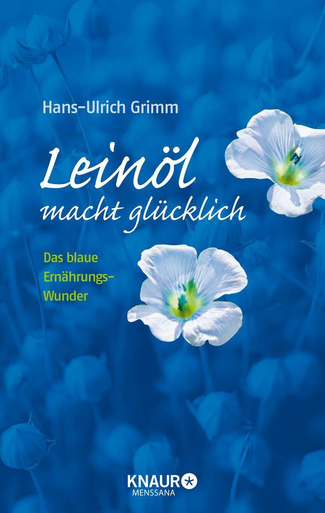 Leinöl macht glücklich als Buch von Hans-Ulrich Grimm, Bernhard Ubbenhorst, Maike Ehrlichmann