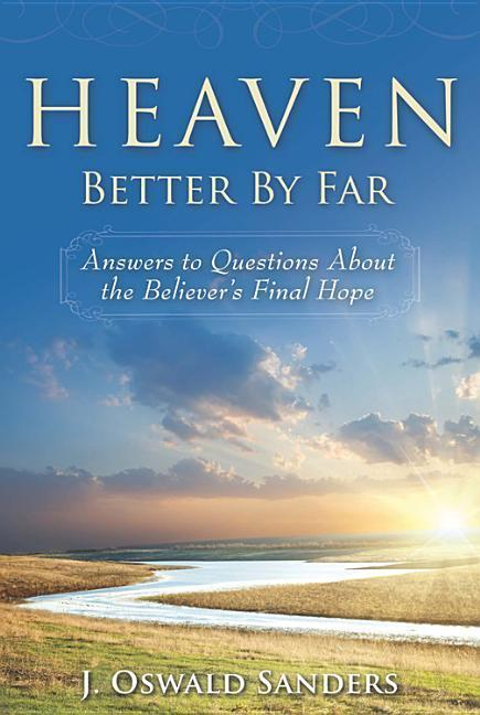 Heaven: Better by Far: Answers to Questions about the Believer's Final Hope als Taschenbuch