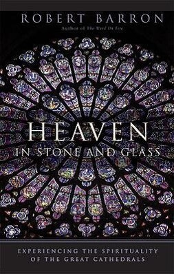 Heaven in Stone and Glass: Experiencing the Spirituality of the Great Cathedrals als Taschenbuch