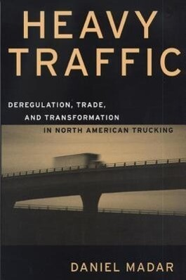Heavy Traffic: Deregulation, Trade, and Transformation in North American Trucking als Taschenbuch