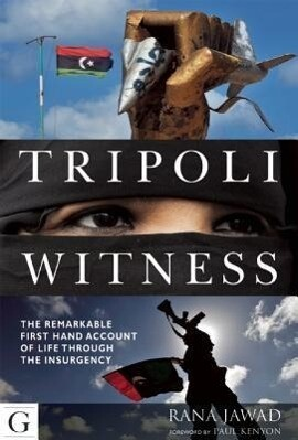 Tripoli Witness: The Remarkable First-Hand Account of Life Through the Insurgency als Taschenbuch