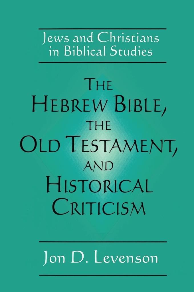 The Hebrew Bible, the Old Testament, and Historical Criticism als Taschenbuch