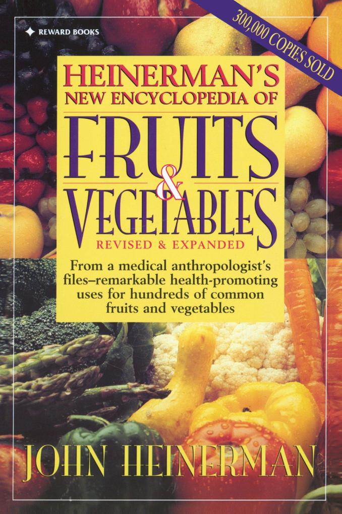 Heinerman's New Encyclopedia of Fruits & Vegetables: Revised & Expanded als Taschenbuch