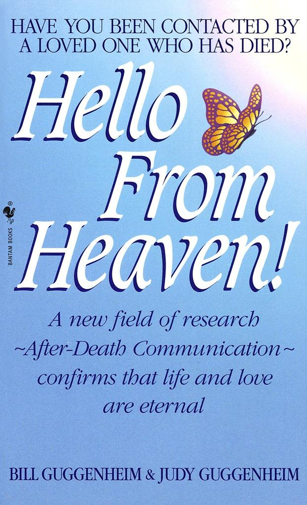 Hello from Heaven: A New Field of Research-After-Death Communication Confirms That Life and Love Are Eternal als Taschenbuch